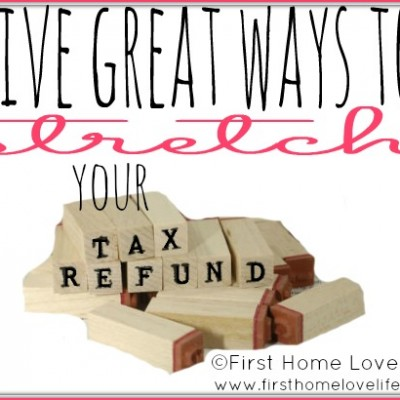 5 Ways to Stretch Your Tax Refund