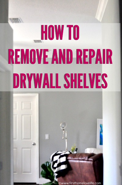 How to: Remove and Repair Drywall Built Ins - First Home Love Life